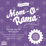 Whole Foods Market Mom-O-Rama Event on 5/9 = Score FREE Goodies + Goodie Bags to the First 50 Moms!