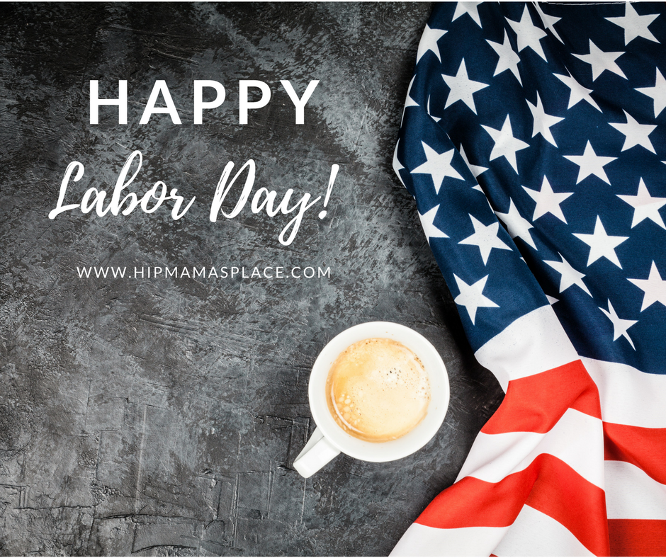 Happy Labor Day from Hip Mama's Place!