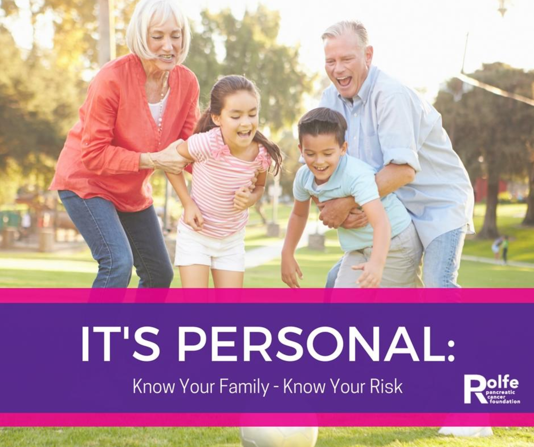 "The Rolfe Pancreatic Cancer Foundation has created the ""Know Your Family, Know Your Risk"" campaign to help increase awareness and about pancreatic cancer, to discuss preventative measures and the importance of early detection."