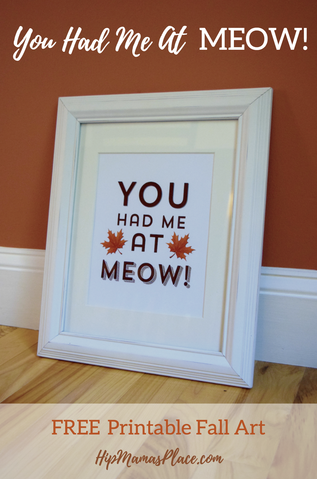 "Get your FREE Printable Fall Art: ""You Had Me At Meow"" at Hip Mama's Place!"